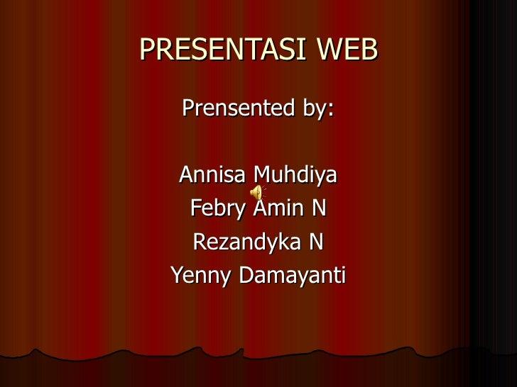PRESENTASI WEB <ul><li>Prensented by: </li></ul><ul><li>Annisa Muhdiya </li></ul><ul><li>Febry Amin N </li></ul><ul><li>Re...
