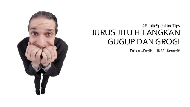#PublicSpeakingTips JURUS JITU HILANGKAN GUGUP DAN GROGI Fais al-Fatih | IKMI Kreatif
