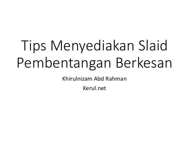 Tips Menyediakan Slaid Pembentangan Berkesan Khirulnizam Abd Rahman Kerul.net