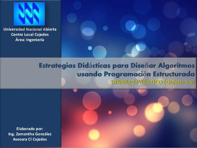 Universidad Nacional Abierta Centro Local Cojedes Área: Ingeniería Elaborado por: Ing. Zamantha González Asesora Cl Cojedes