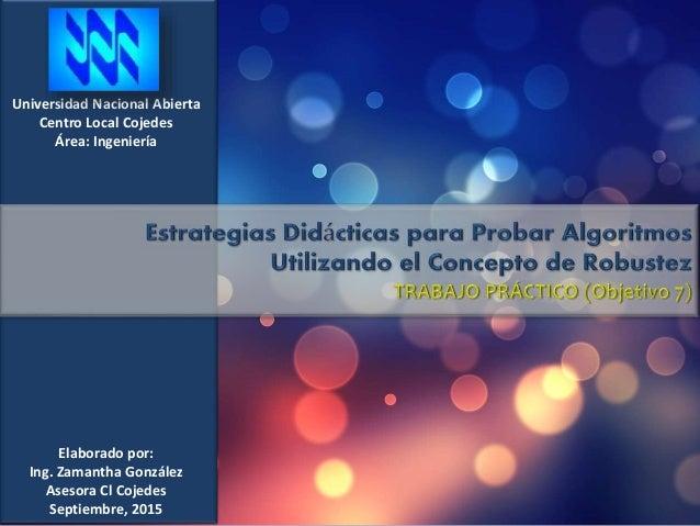 Universidad Nacional Abierta Centro Local Cojedes Área: Ingeniería Elaborado por: Ing. Zamantha González Asesora Cl Cojede...