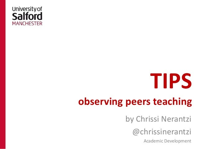 TIPSobserving peers teaching         by Chrissi Nerantzi           @chrissinerantzi              Academic Development