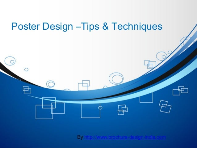 Poster Design –Tips & Techniques             By http://www.brochure-design-india.com