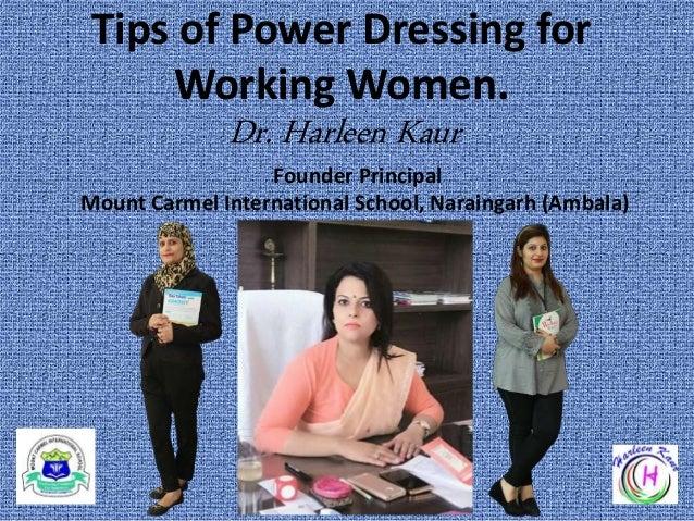 Tips of Power Dressing for Working Women. Dr. Harleen Kaur Founder Principal Mount Carmel International School, Naraingarh...