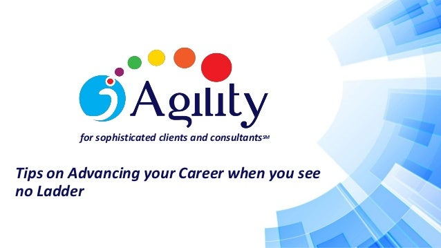 for sophisticated clients and consultantsSM Tips on Advancing your Career when you see no Ladder