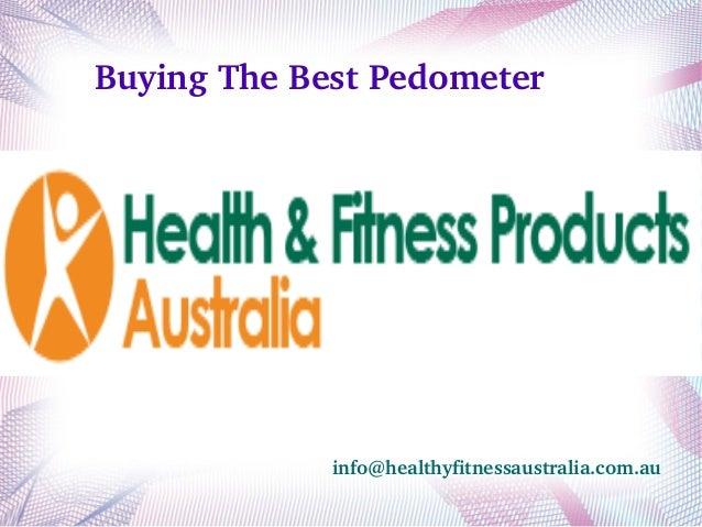 BuyingTheBestPedometer  info@healthyfitnessaustralia.com.au