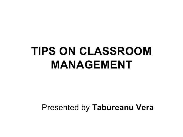 TIPS ON CLASSROOM MANAGEMENT Presented by  Tabureanu Vera