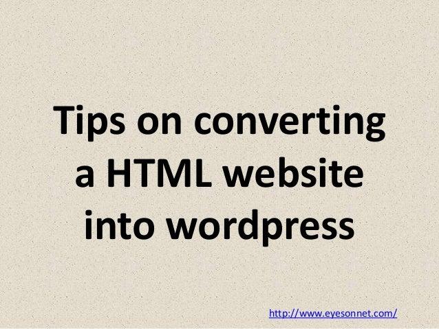 Tips on converting a HTML website into wordpress http://www.eyesonnet.com/