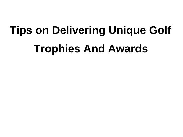 Tips on Delivering Unique Golf    Trophies And Awards
