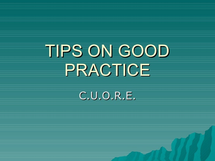TIPS ON GOOD PRACTICE C.U.O.R.E.