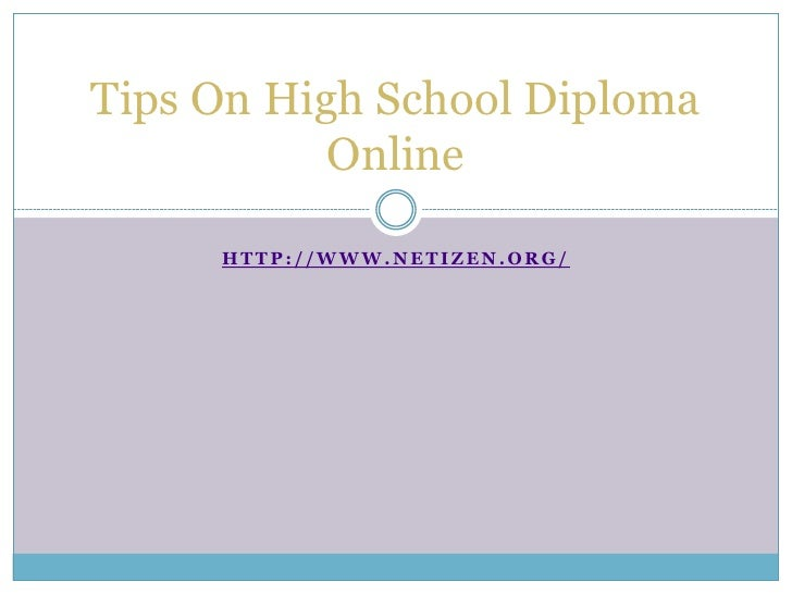 Tips On High School Diploma           Online     HTTP://WWW.NETIZEN.ORG/