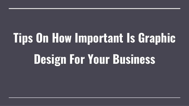 Tips On How Important Is Graphic Design For Your Business