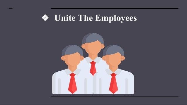 ❖ Unite The Employees