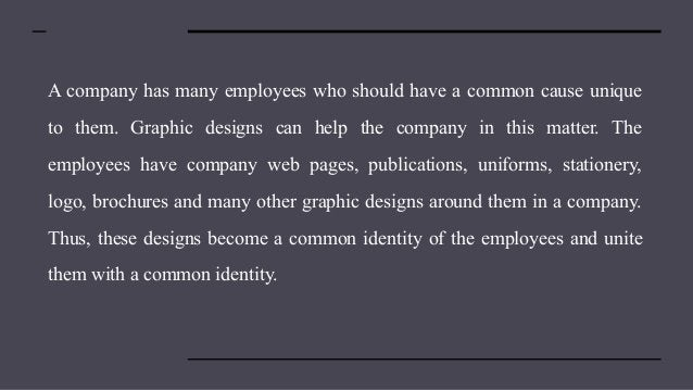 A company has many employees who should have a common cause unique to them. Graphic designs can help the company in this m...