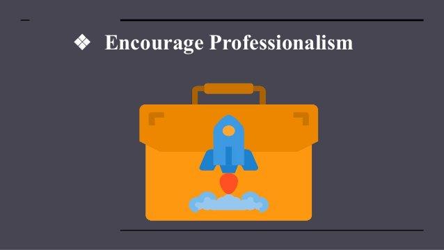 ❖ Encourage Professionalism