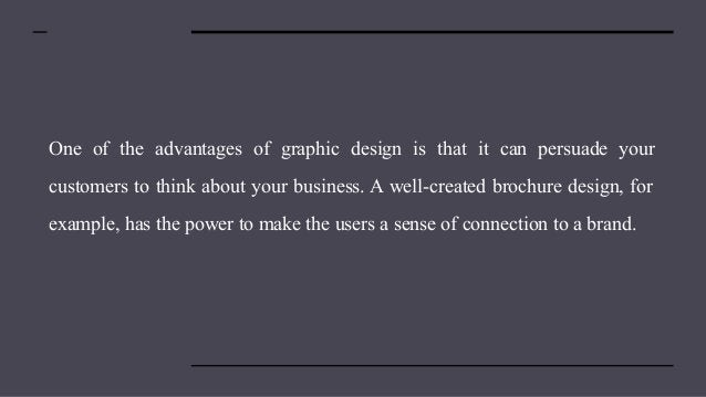 One of the advantages of graphic design is that it can persuade your customers to think about your business. A well-create...