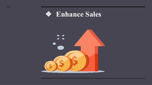 ❖ Enhance Sales