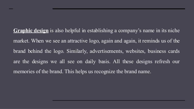 Graphic design is also helpful in establishing a company's name in its niche market. When we see an attractive logo, again...