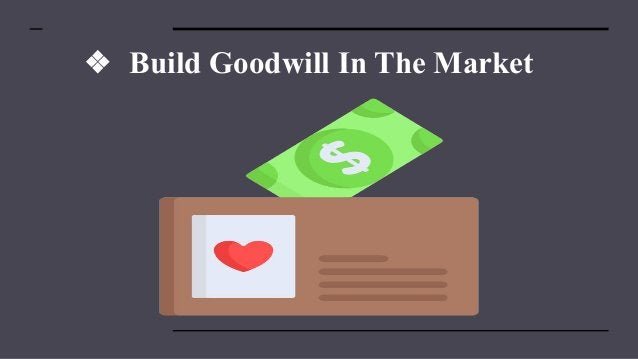 ❖ Build Goodwill In The Market