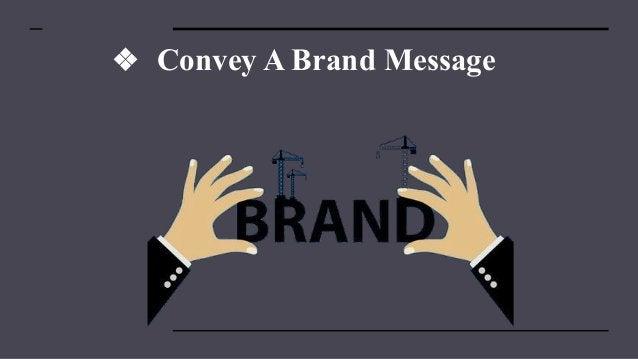 ❖ Convey A Brand Message