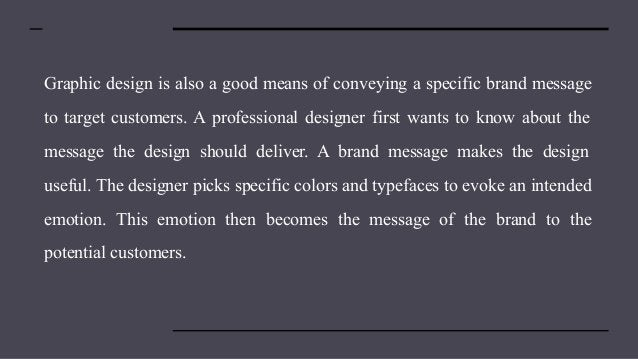 Graphic design is also a good means of conveying a specific brand message to target customers. A professional designer fir...