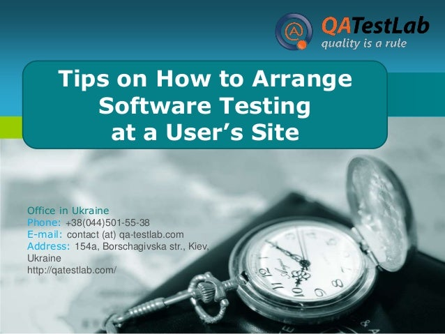 Tips on How to Arrange LOGO Software Testing at a User's Site Company  Office in Ukraine Phone: +38(044)501-55-38 E-mail: ...