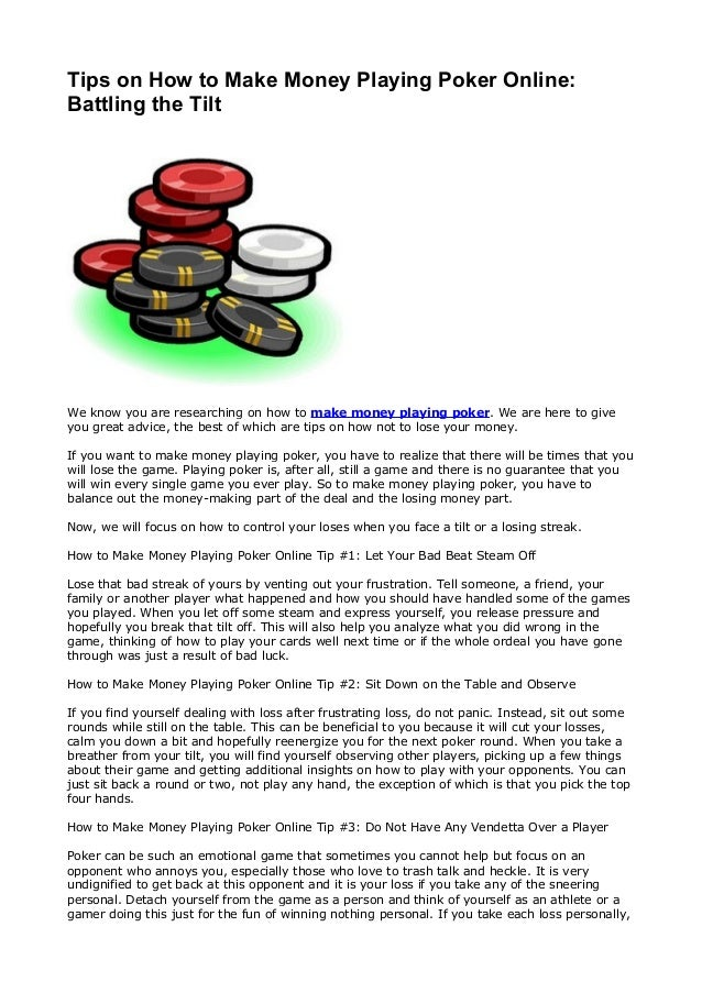Tips on How to Make Money Playing Poker Online: Battling the Tilt We know you are researching on how to make money playing...