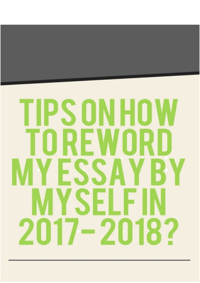 Tips on how to reword my essay by myself in 2017 2018