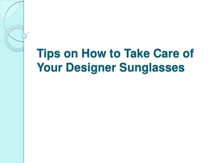 Tips on How to Take Care of Your Designer Sunglasses<br />