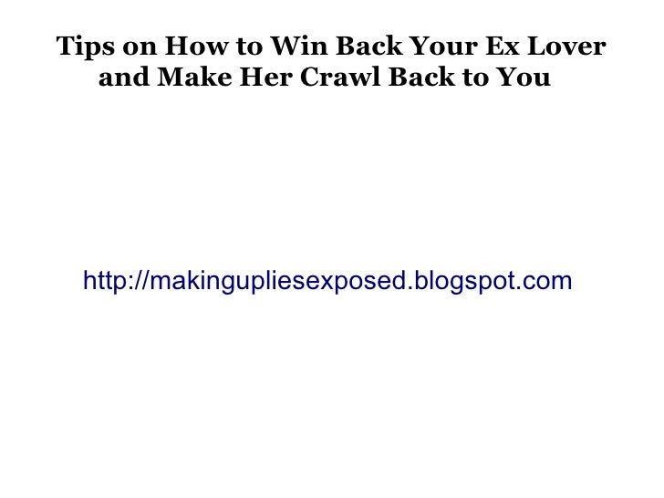 Tips on How to Win Back Your Ex Lover   and Make Her Crawl Back to You http://makingupliesexposed.blogspot.com