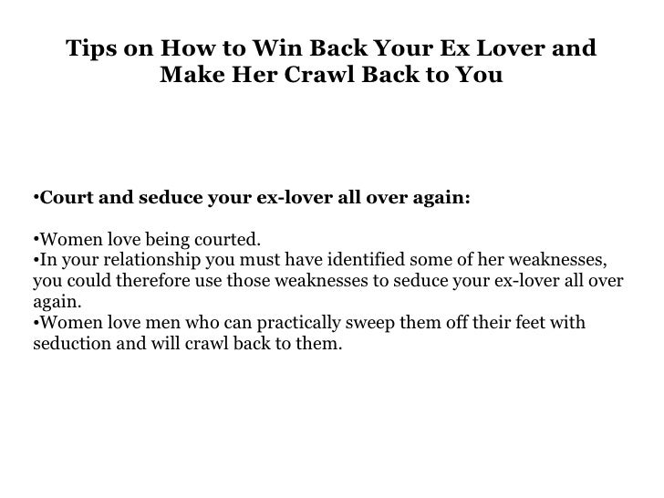 Tips on how to win back your ex lover and make her crawl