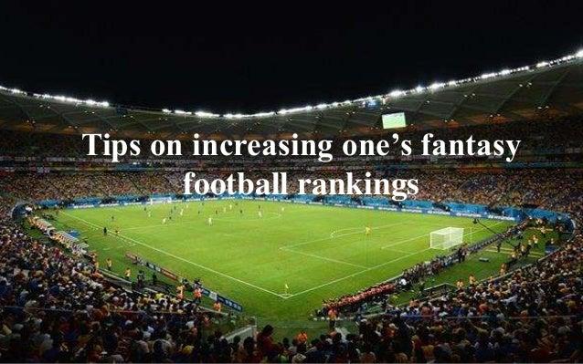Tips on increasing one's fantasy  football rankings