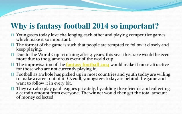 Why is fantasy football 2014 so important?  Youngsters today love challenging each other and playing competitive games,  w...