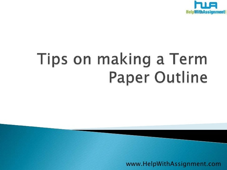 Tips on making a Term Paper Outline<br />	www.HelpWithAssignment.com<br />