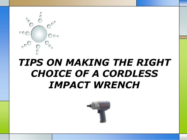 TIPS ON MAKING THE RIGHT CHOICE OF A CORDLESS IMPACT WRENCH