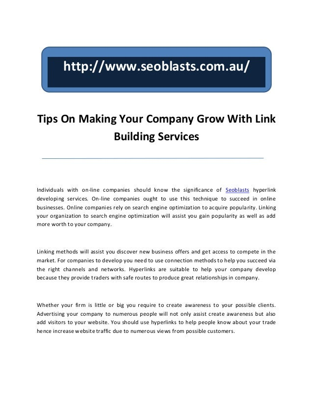 http://www.seoblasts.com.au/Tips On Making Your Company Grow With Link              Building ServicesIndividuals with on-l...