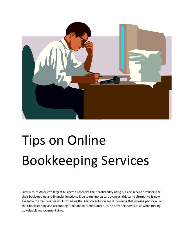 Tips on Online Bookkeeping Services Over 40% of America's largest businesses improve their profitability using outside ser...