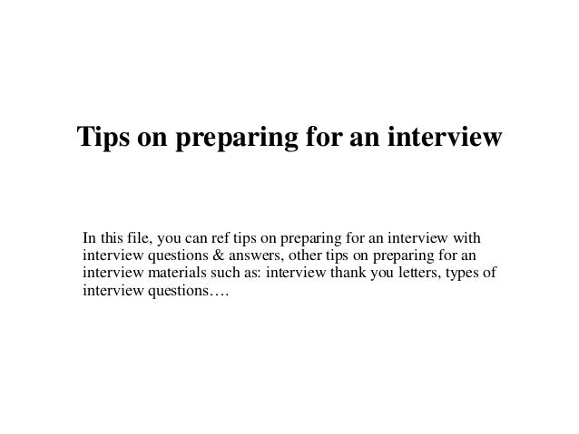 Tips on preparing for an interview In this file, you can ref tips on preparing for an interview with interview questions &...