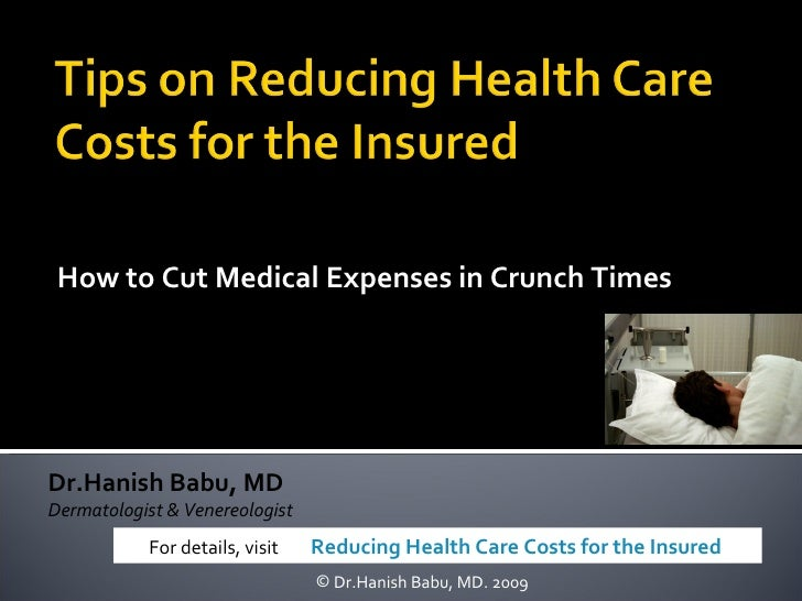 How to Cut Medical Expenses in Crunch Times Dr.Hanish Babu, MD Dermatologist & Venereologist <ul><ul><ul><li>Dr.Hanish Bab...