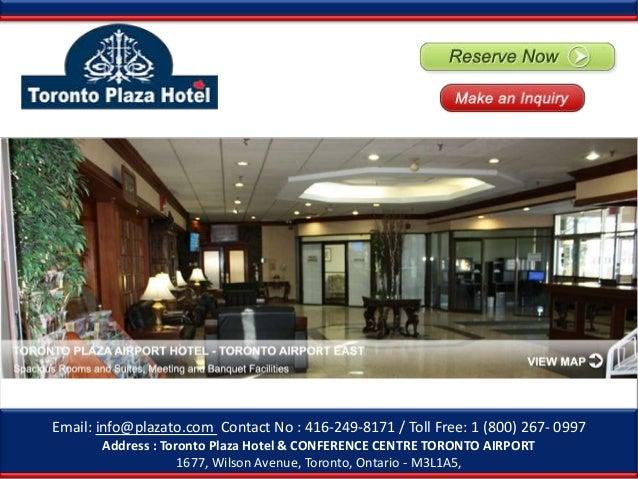 Email: info@plazato.com Contact No : 416-249-8171 / Toll Free: 1 (800) 267- 0997Address : Toronto Plaza Hotel & CONFERENCE...