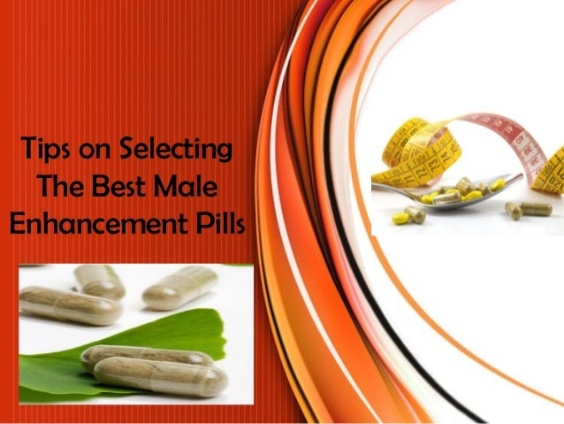 Tips On Selecting The Best Male Enhancement Pills