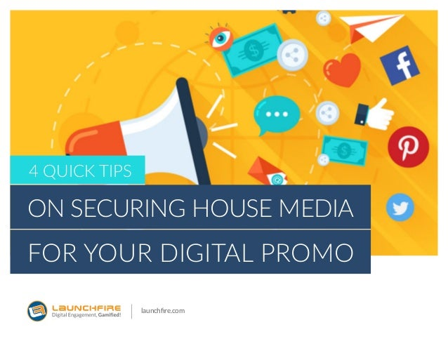 launchfire.com 4 quick tips on Securing House Media for Your Digital Promo