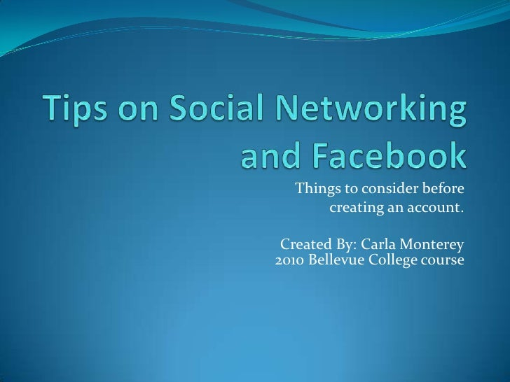 Tips on Social Networking and Facebook <br />Things to consider before <br />creating an account.<br />Created By: Carla M...