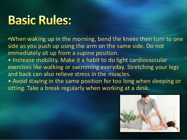 •When waking up in the morning, bend the knees then turn to one side as you push up using the arm on the same side. Do not...