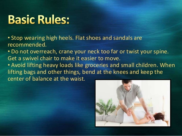 • Stop wearing high heels. Flat shoes and sandals are recommended. • Do not overreach, crane your neck too far or twist yo...
