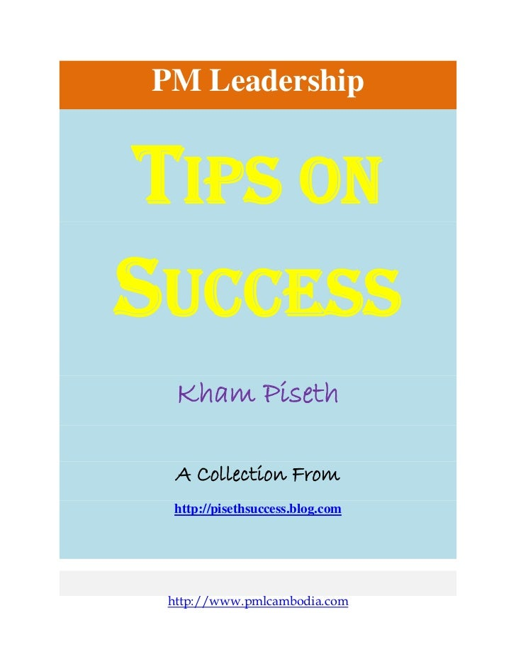 PM Leadership    TIPS ON    SUCCESS      Kham Piseth      A Collection From     http://pisethsuccess.blog.com     http://w...