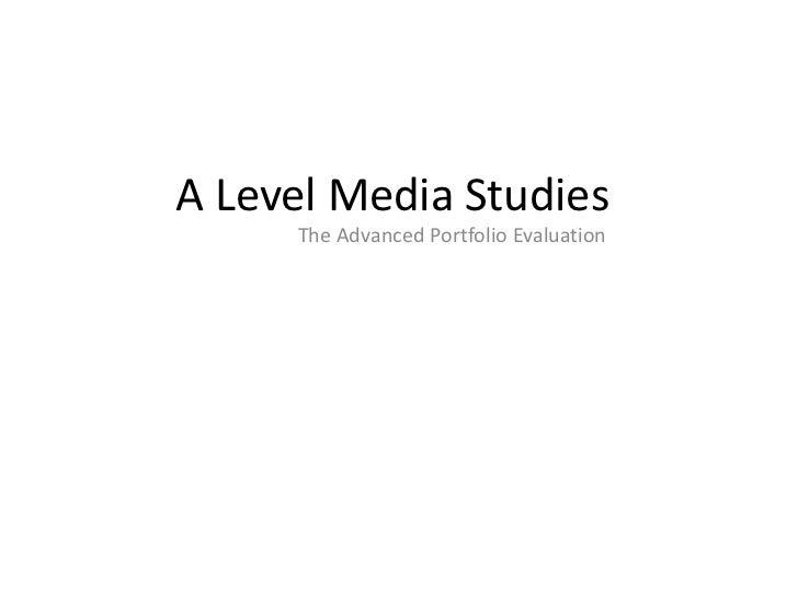 A Level Media Studies     The Advanced Portfolio Evaluation