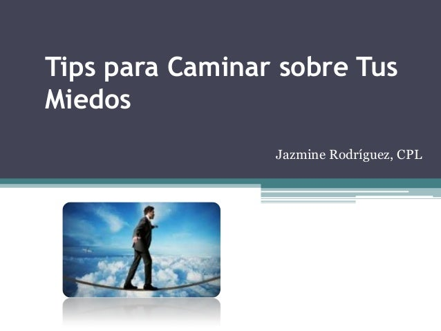 Tips para Caminar sobre Tus Miedos Jazmine Rodríguez, CPL