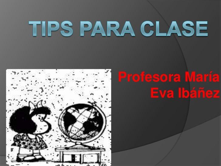 Tips para clase<br />Profesora María Eva Ibáñez<br />