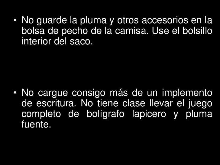 • No guarde la pluma y otros accesorios en la  bolsa de pecho de la camisa. Use el bolsillo  interior del saco.• No cargue...